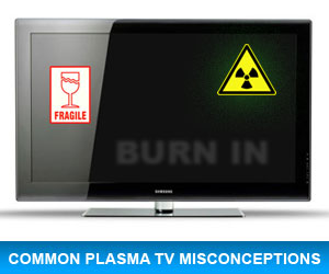 Plasma TV Myths and Misconceptions